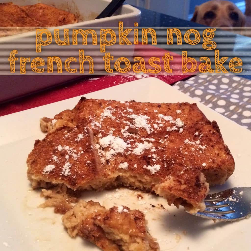 overnight french toast bake made with pumpkin milk and egg nog.  A-MAZING.