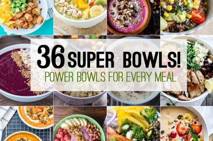 36 Super Bowls: Power Bowls for Every Meal