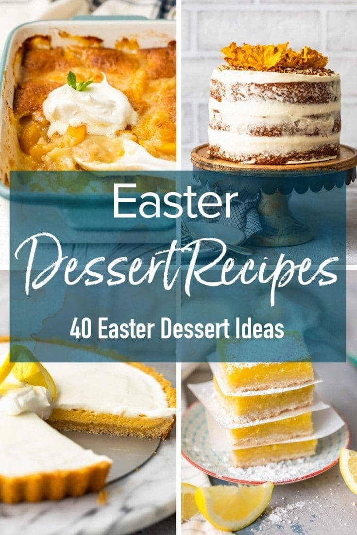 photo collage of desserts with text overlay: Easter Dessert Recipes, 40 Easter Dessert Ideas